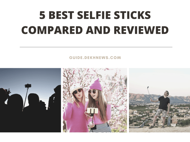 5 Best Selfie Sticks Compared and Reviewed- Buyer's Guide